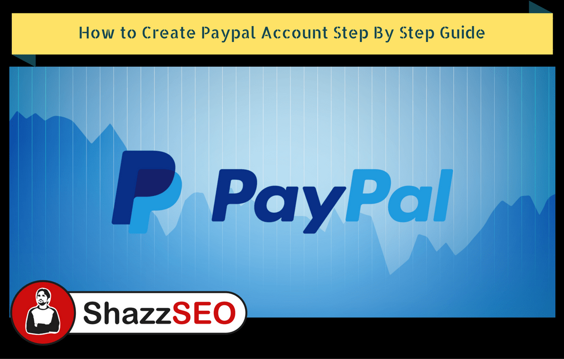How to Create Paypal Account in Pakistan Step By Step Guide 2018