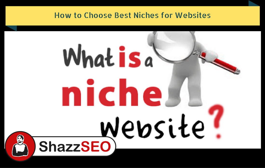 How to Choose Best Niches for Websites – 2018 Best Ever Guide