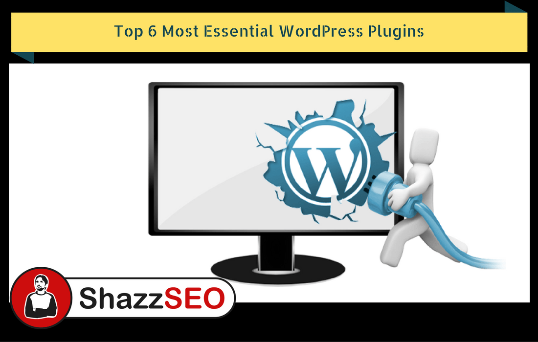 Top 6 Most Essential WordPress Plugins