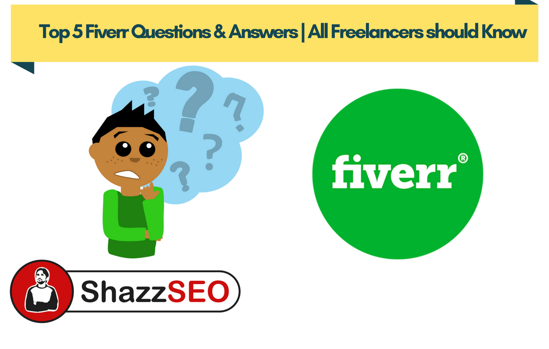 Top 5 Fiverr Questions & Answers All Freelancers should Know