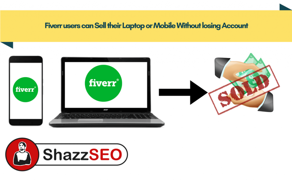 Fiverr users can Sell their Laptop or Mobile Without losing Account. How
