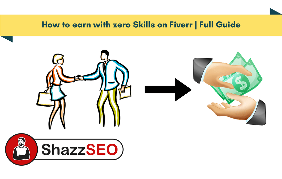 How to earn with zero Skills on Fiverr Full Guide