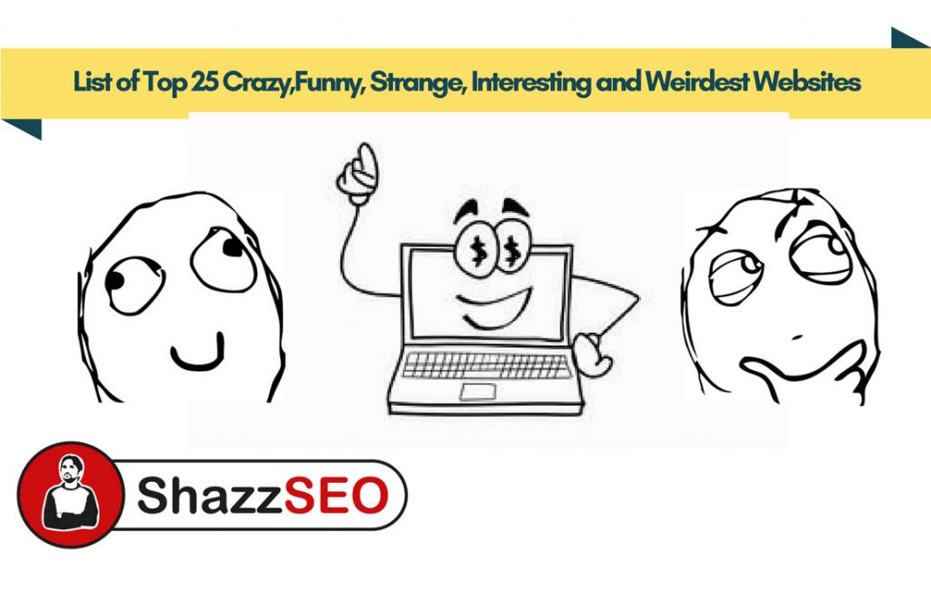 List of Top 25 Crazy Funny Strange Interesting and Weirdest Websites