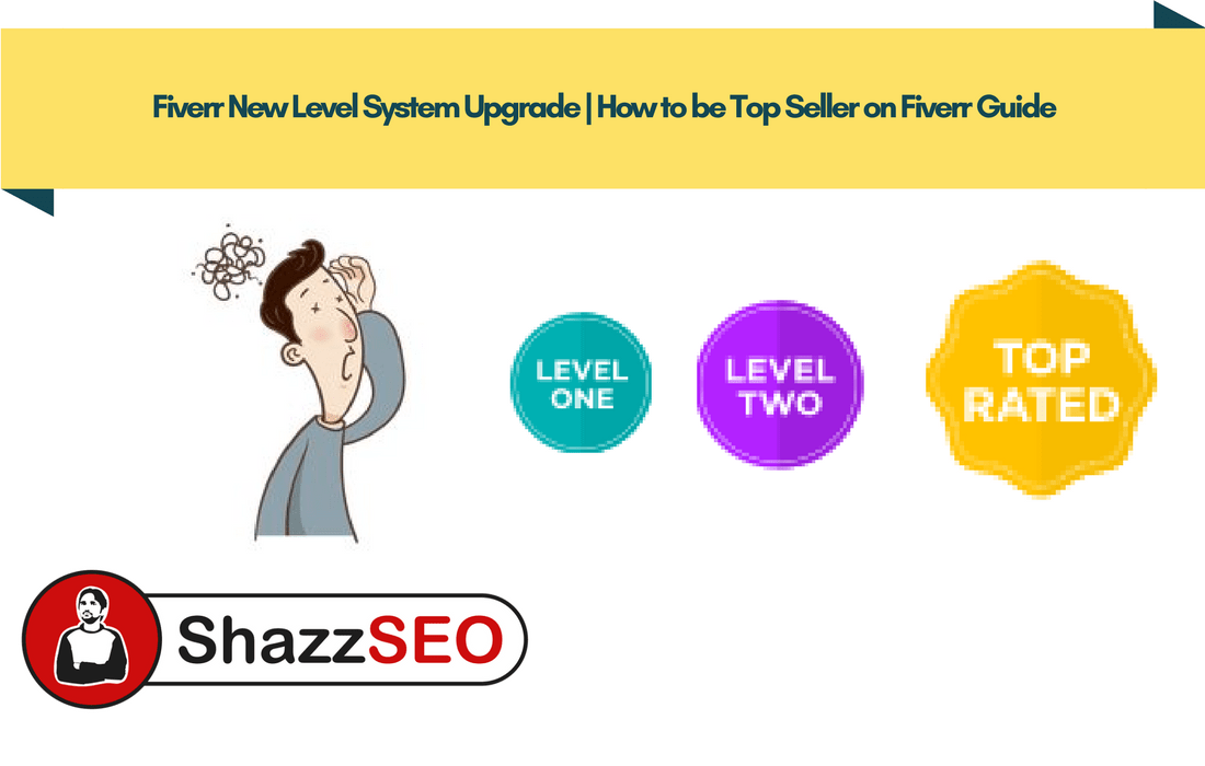 Fiverr New Level System Upgrade | How to be Top Seller on Fiverr Guide