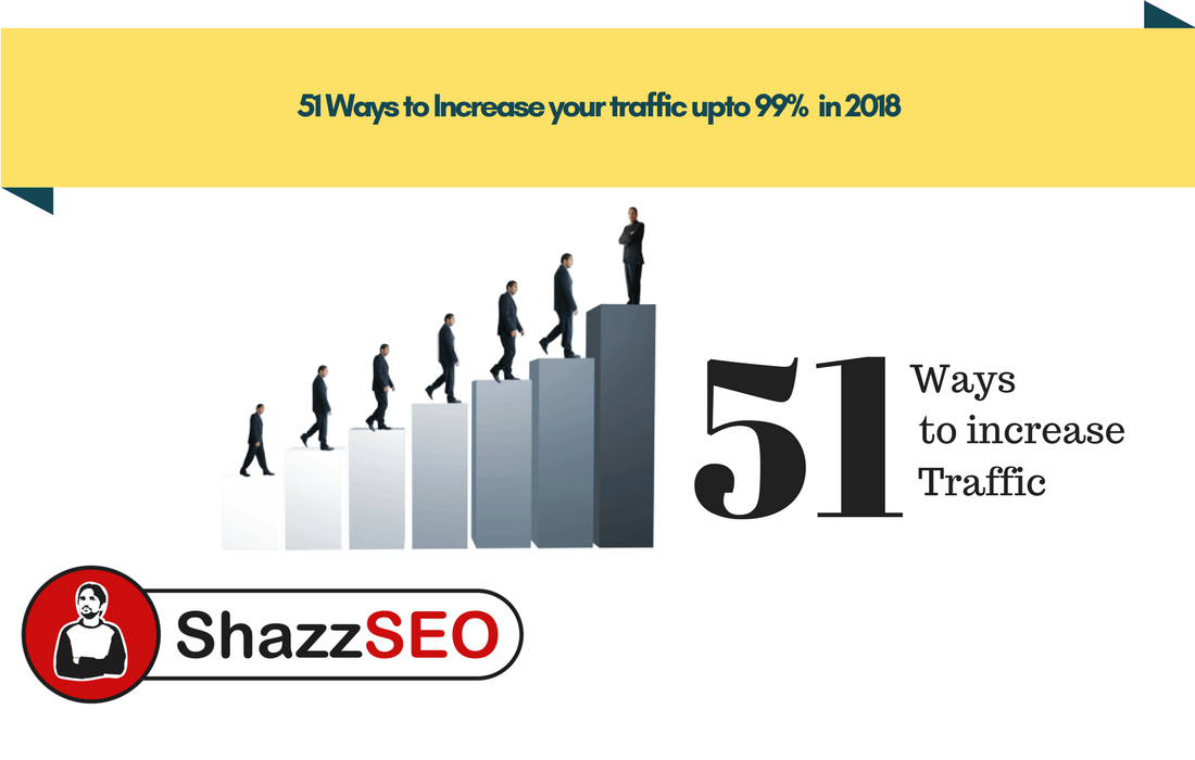 51 Ways to Increase your traffic upto 99% in 2018