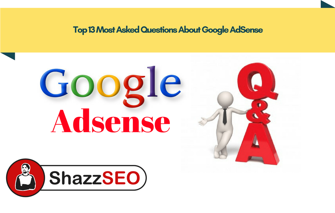 Top 13 Most Asked Questions About Google AdSense