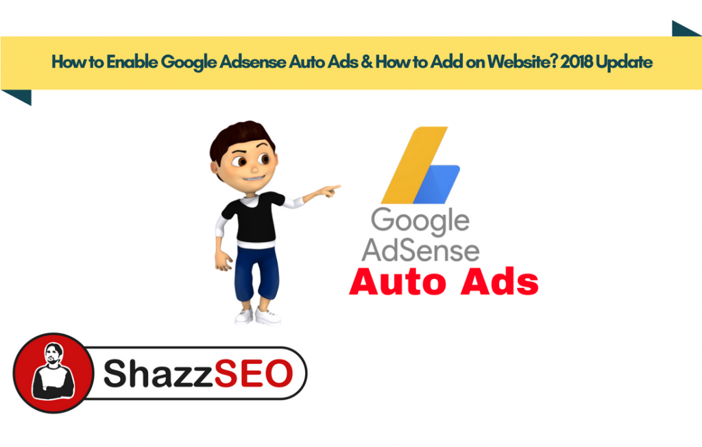 How to Enable Google Adsense Auto Ads & How to Add on Website 2018 Update