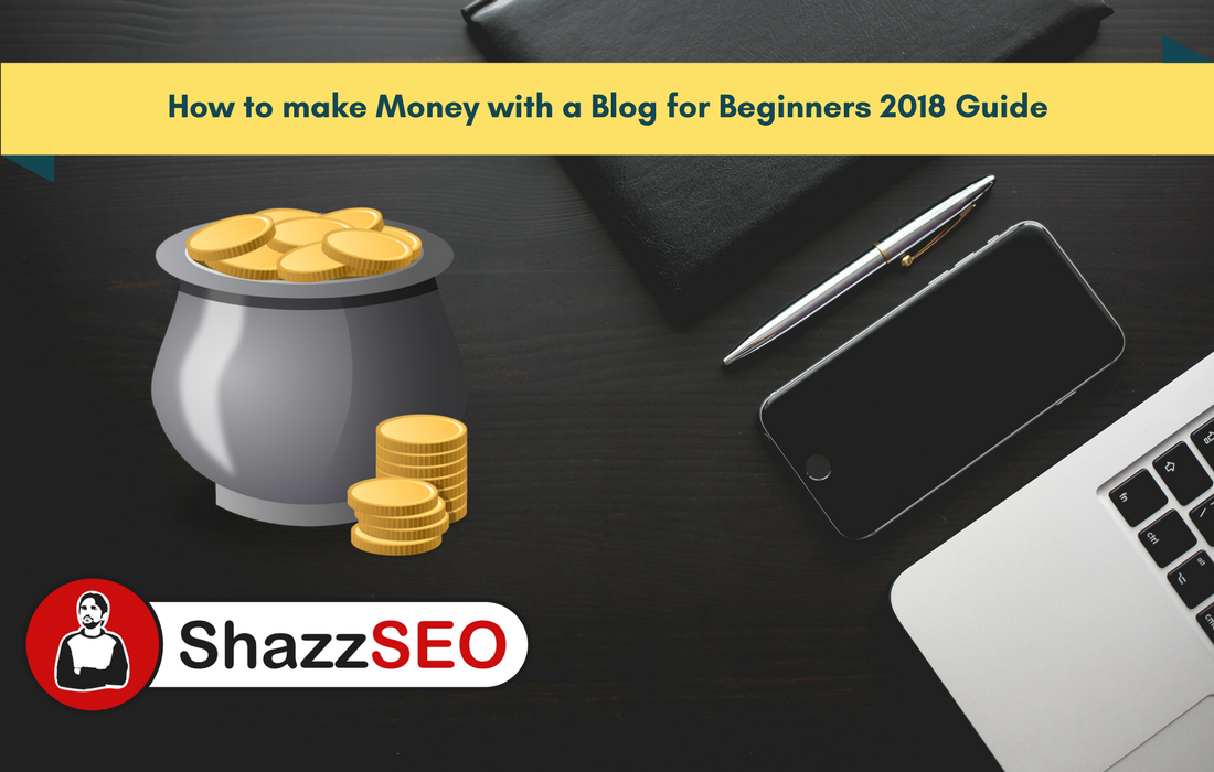 How to make Money with a Blog for Beginners 2018 Guide