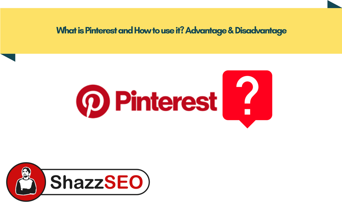 What is Pinterest and How to use it Advantage & Disadvantage