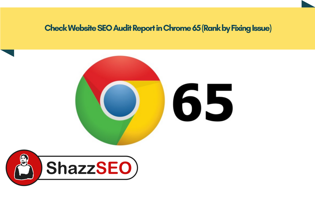 Check Website SEO Audit Report in Chrome 65 (Rank by Fixing Issue)