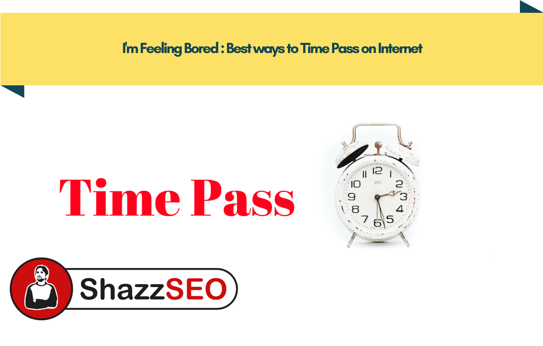 I'm Feeling Bored : Best ways to Time Pass on Internet