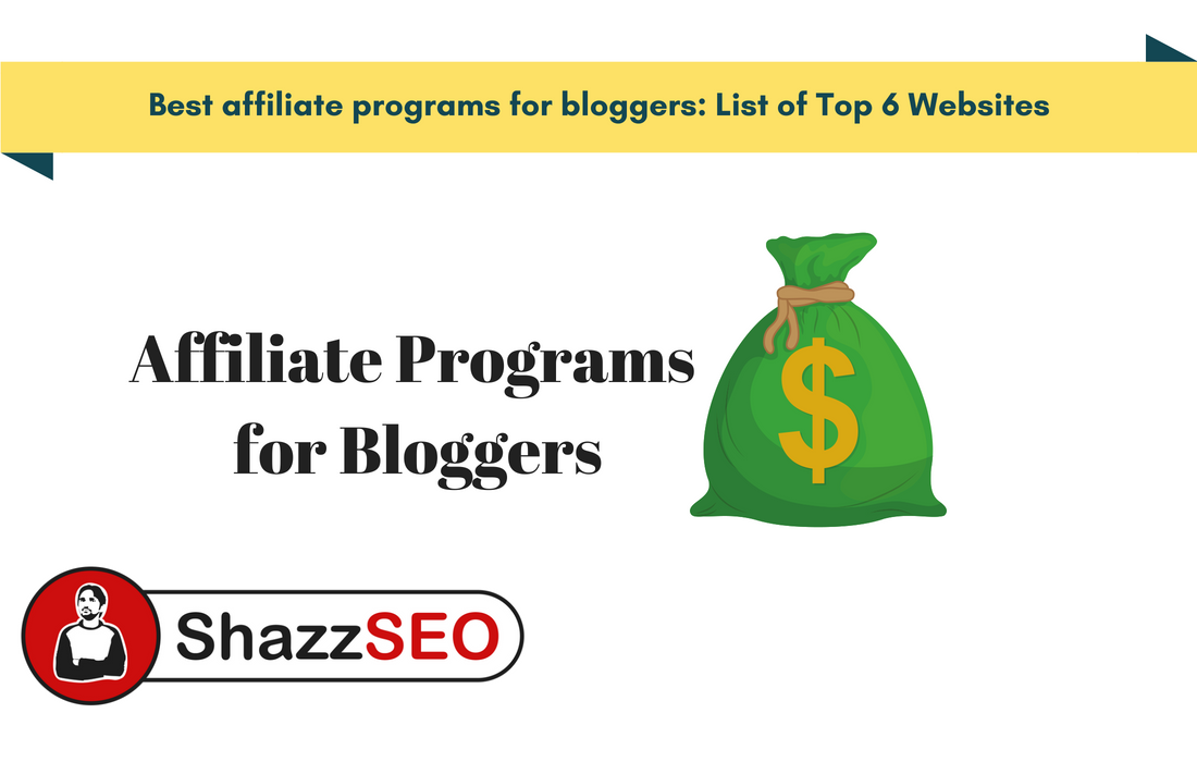 Best affiliate programs for bloggers: List of Top 6 Websites