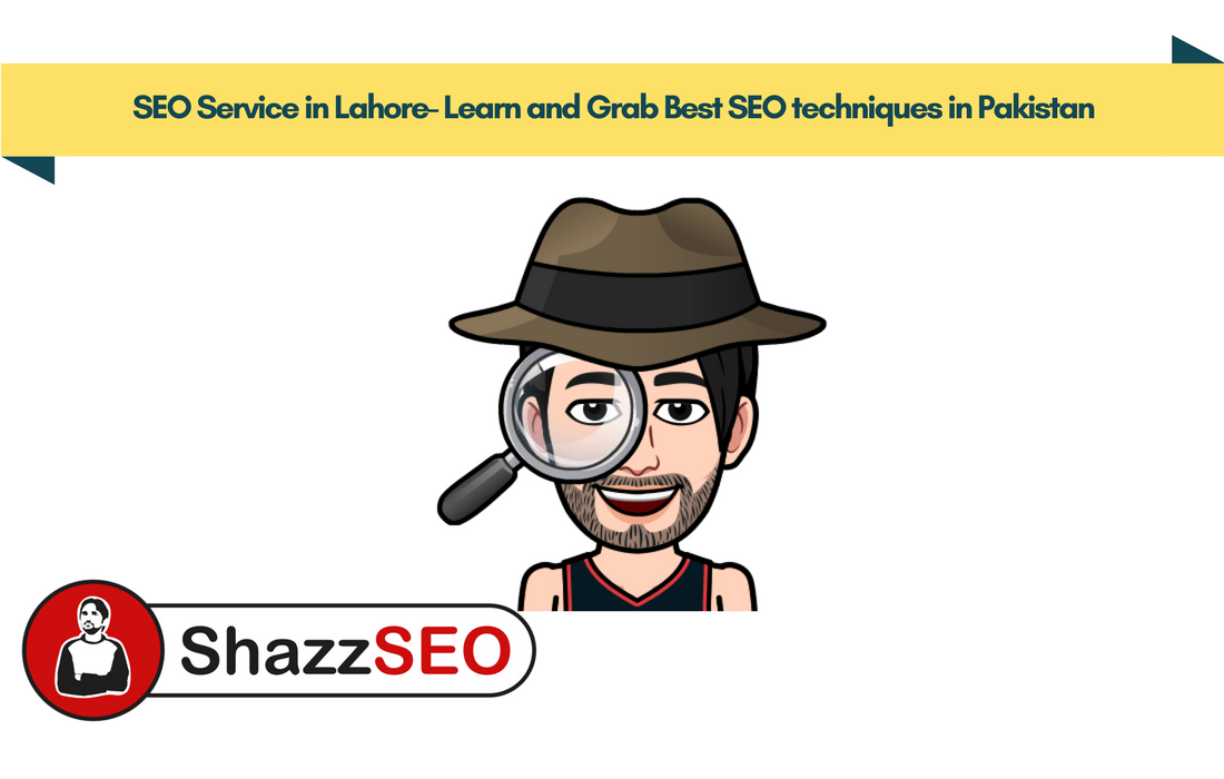 SEO Service in Lahore- Learn and Grab Best SEO techniques in Pakistan
