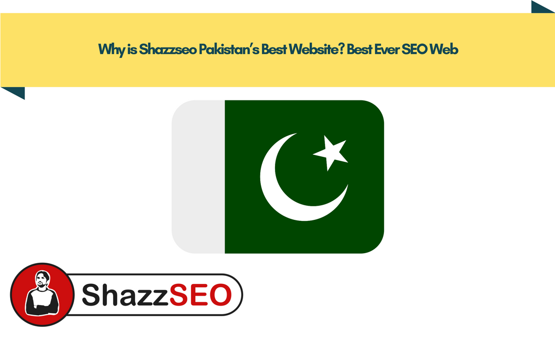 Why is Shazzseo Pakistan's Best Website Best Ever SEO Web