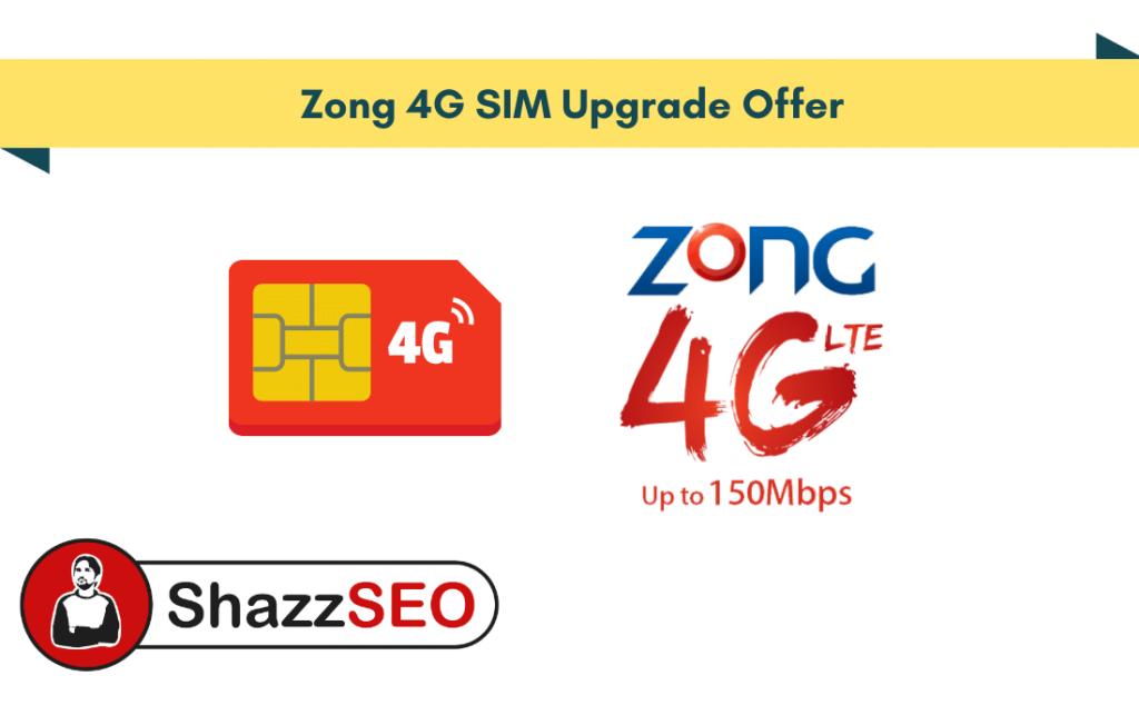 Zong 4G SIM Upgrade Offer 2021